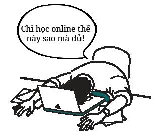 Chỉ học online thế này sao mà đủ!